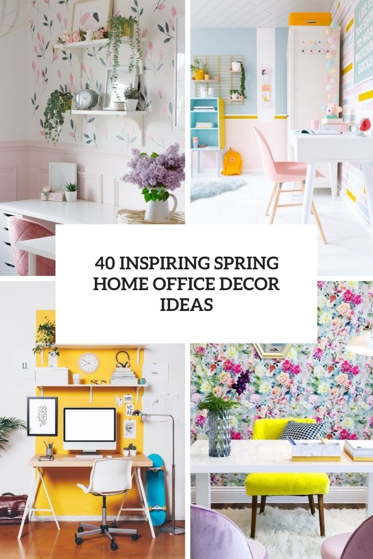 40 inspring spring home office decor ideas cover