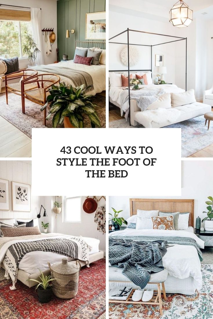 43 Cool Ways To Style The Foot Of The Bed