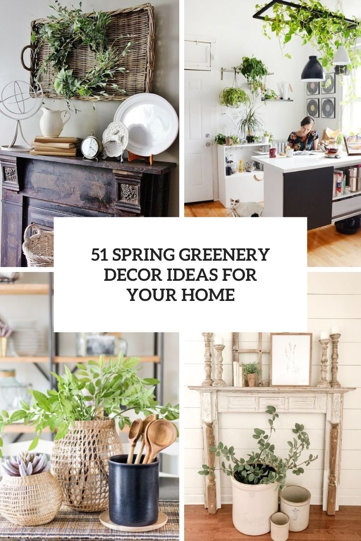 51 Spring Greenery Decor Ideas For Your Home