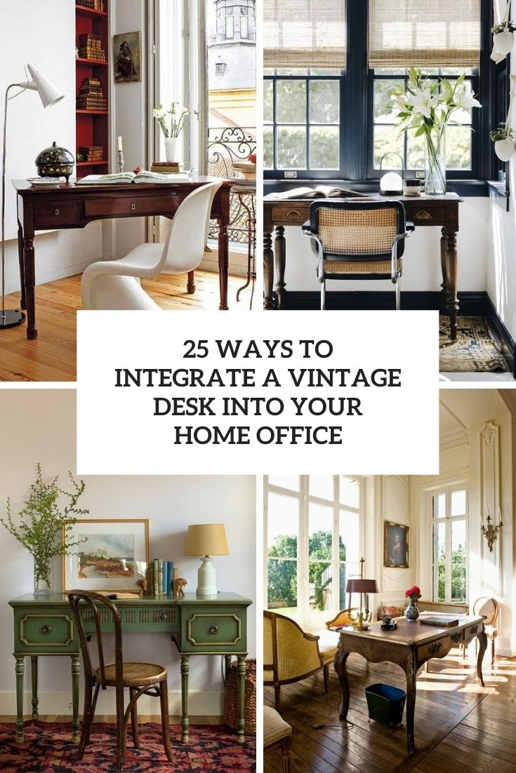 25 Ways To Integrate A Vintage Desk Into Your Home Office