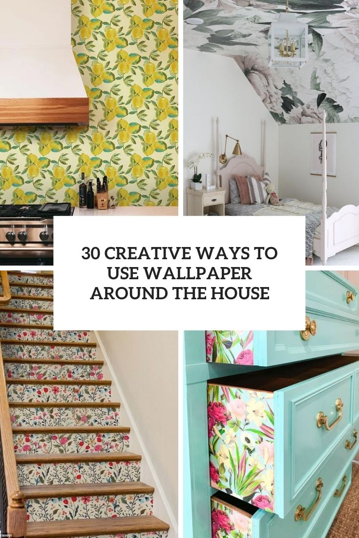 30 Creative Ways To Use Wallpaper Around The House