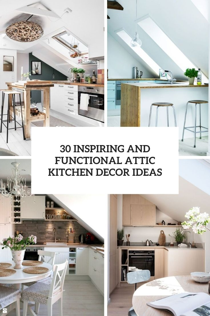 30 Inspiring And Functional Attic Kitchen Decor Ideas