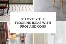 33 lovely tile flooring ideas with pros and cons cover