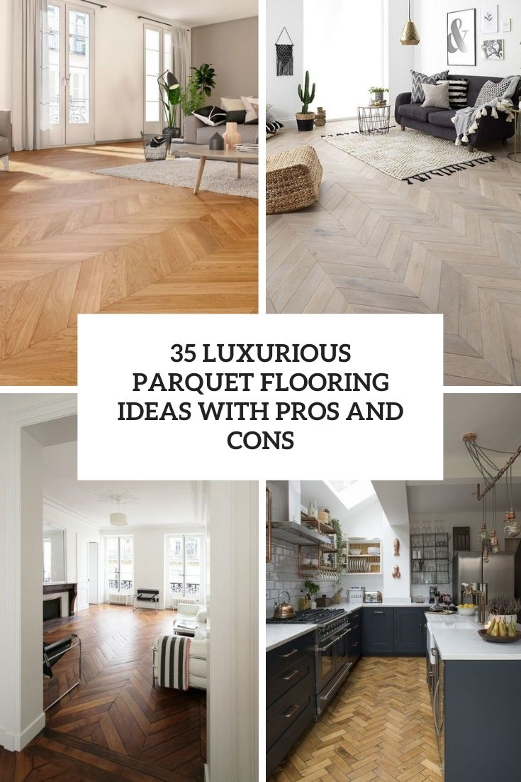 35 Luxurious Parquet Flooring Ideas With Pros And Cons