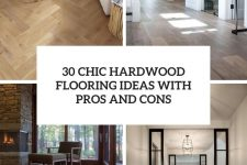 30 chic hardwood flooring ideas with pros and cons cover