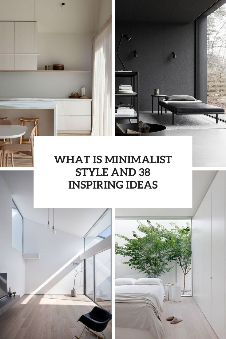 What Is Minimalist Style And 38 Inspiring Ideas