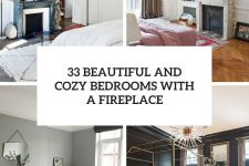 33 beautiful and cozy bedrooms with a fireplace cover