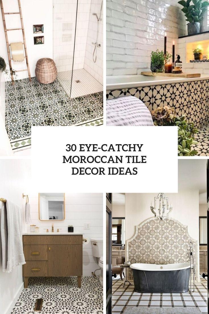 30 Eye-Catchy Moroccan Tile Decor Ideas