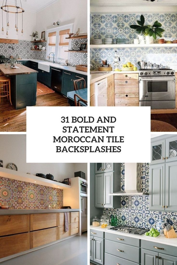 31 Bold And Statement Moroccan Tile Backsplashes