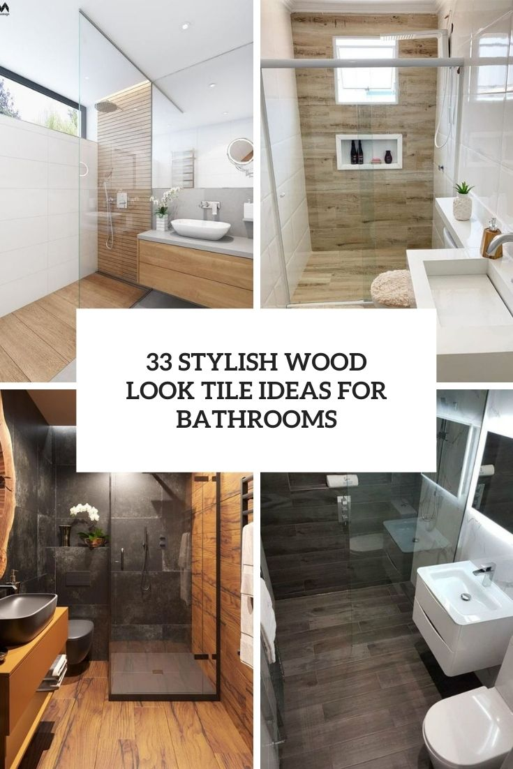 33 Stylish Wood Look Tile Ideas For Bathrooms