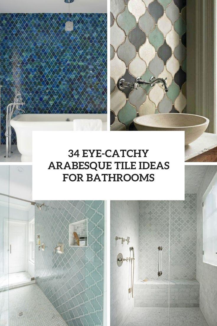 34 Eye-Catchy Arabesque Tile Ideas For Bathrooms