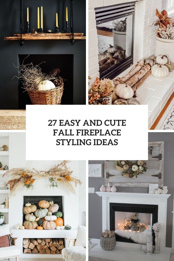 27 Easy And Cute Fall Fireplace Styling Ideas