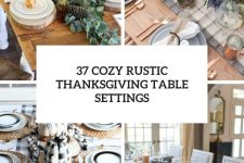 37 cozy rustic thanksgiving table settings cover